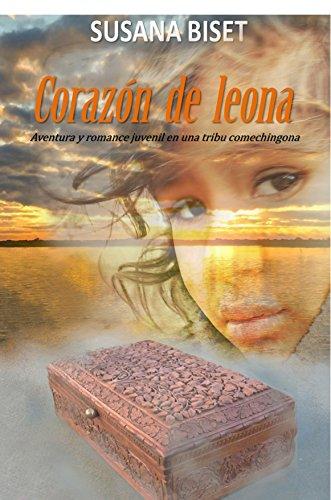 Corazón de Leona: Aventura y romance juvenil en una tribu comechingona por Susana Biset