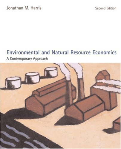 Environmental and Natural Resource Economics: A Contemporary Approach by Jonathan M. Harris (2006-12-23)
