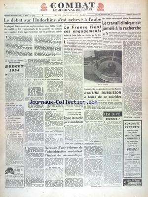 COMBAT [No 2898] du 28/10/1953 - LE DEBAT SUR L'INDOCHINE S'EST ACHEVE A L'AUBE - LA FRANCE TIENT SES ENGAGEMENTS DECLARE DULLES - LE TRAVAIL CLINIQUE EST JUMELE A LA RECHERCHE - PAULINE DUBUISSON A TENTE DE SE SUICIDER - ROME MENACEE PAR LES INONDATIONS - NECESSITE D'UNE REFORME DE L'ADMINISTRATON CONTROLANT L'INDUSTRIE AERONAUTIQUE