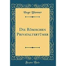 Die Römischen Privataltertümer (Classic Reprint)