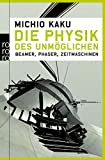 Die Physik des Unmöglichen: Beamer, Phaser, Zeitmaschinen