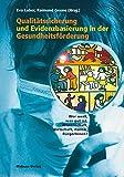 Qualitätssicherung und Evidenzbasierung in der Gesundheitsförderung. Wer weiß, was gut ist: Wissenschaft, Wirtschaft, Politik, BürgerInnen?