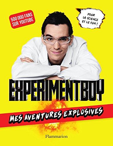 ExperimentBoy. Mes aventures explosives (SCIENCE POPULAI)