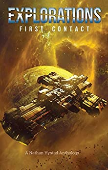 Explorations: First Contact (Explorations Volume Two) by [Hooke, Isaac, Cawdron, Peter , Kern, Ralph , Fox, Richard , Hayes, Josh, Corcoran, PP, Kennedy, Chris, Moon, Scott, Campbell, Robert M., Moss, Stephen , Strebor, PJ , Cooper, Jacob , Bailey, Nick ]