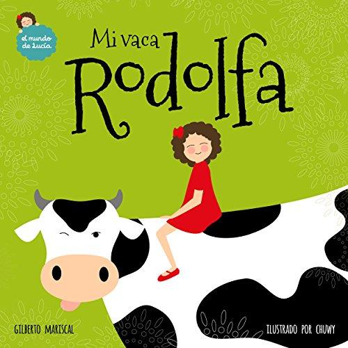 Mi vaca Rodolfa: Un libro ilustrado para niños sobre mascotas (El mundo de Lucía nº 5) por Gilberto Mariscal
