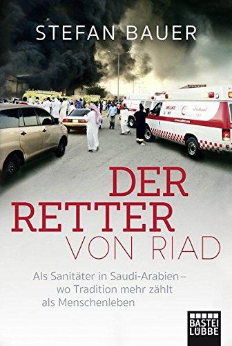 Buchseite und Rezensionen zu 'Der Retter von Riad: Als Sanitäter in Saudi-Arabien - wo Tradition mehr zählt als Menschenleben' von Stefan Bauer