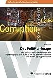 """Das Politiker-Image: Der Einfluss von Diskussionen mit """"Vorzeigepolitikern"""" auf das Image der Politiker und der Politik bei Jugendlichen - Paul Japek"""