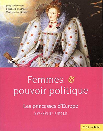 Femmes et pouvoir politique : Les princesses d'Europe XV-XVIIIe siècles