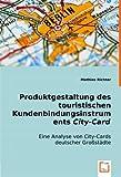 Produktgestaltung des touristischen Kundenbindungsinstruments City-Card: Eine Analyse von City-Cards deutscher Großstädte