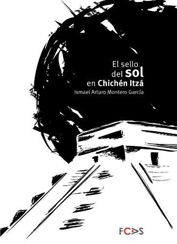 El sello del sol en Chichén Itzá (Astronomía nº 1) por Ismael Arturo Montero  García