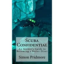 Scuba Confidential: An Insider's Guide to Becoming a Better Diver (English Edition)