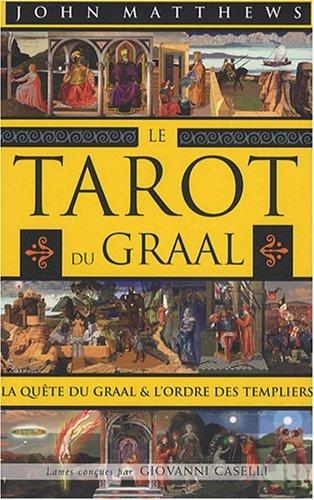 Le Tarot du Graal : La quête du Graal et l'ordre des Templiers