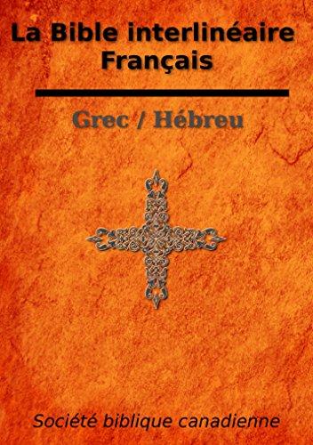 La Bible interlinéaire Français - Grec / Hébreu par Société biblique canadienne