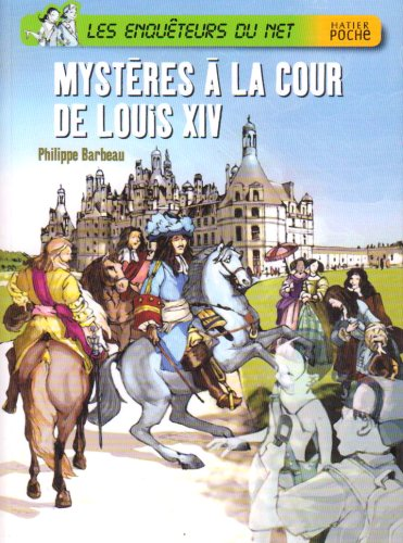 Les enquteurs du Net : Mystres  la cour de Louis XIV