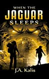 When The Jaguar Sleeps by J.A. Kalis