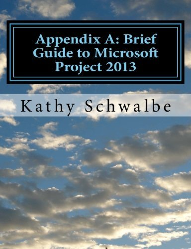 Appendix A: Brief Guide to Microsoft Project 2013 by Kathy Schwalbe (2013-05-02)