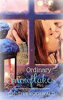 Ordinary Snowflakes: A Rock Creek Romance Christmas Novella by [Rodewald, Jennifer]