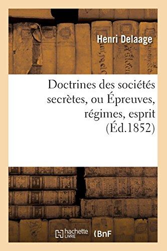Doctrines des sociétés secrètes, ou Épreuves, régimes, esprit, (Éd.1852) par Henri Delaage
