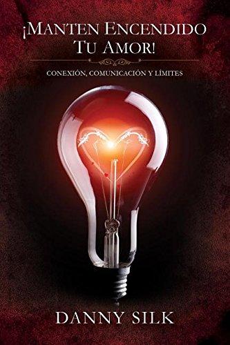 Manten Encendido Tu Amor!: Conexion, Comunicacion y Limites por Danny Silk