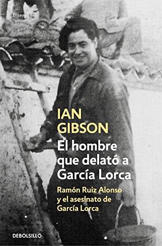 El hombre que delató a García Lorca: Ramón Ruiz Alonso y el asesinato de García Lorca por Ian Gibson