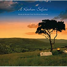 A Kitchen Safari: Stories and Recipes from the African Wilderness