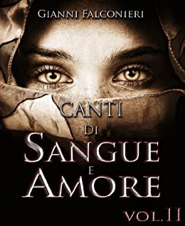 Canti di Sangue e Amore Vol. 2: (Gloria e Cenere) di [Falconieri, Gianni]