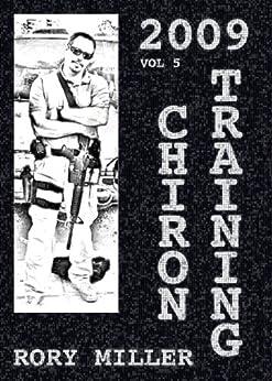 ChironTraining Volume 5: 2009 (English Edition) von [Miller, Rory]
