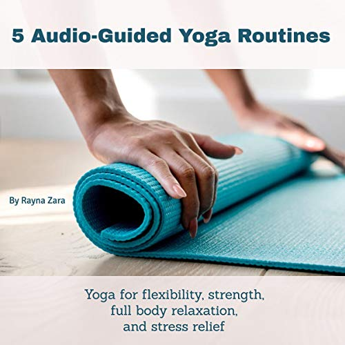 36800bf6 5 Audio Guided Yoga Routines: Yoga for Flexibility, Strength, Full-Body  Relaxation