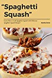 Spaghetti Squash: Learn How to Cook Spaghetti Squash with Delicious Spaghetti Squash Recipes! (English Edition)