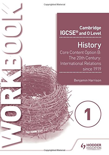 Cambridge IGCSE and O Level History Workbook 1 - Core content Option B: The 20th century: International Relations since 1919 (Cambridge Igcse & O Level)
