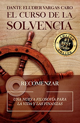 El Curso de la Solvencia: Una nueva filosofía para la vida y las finanzas por Dante Eludier Vargas Caro