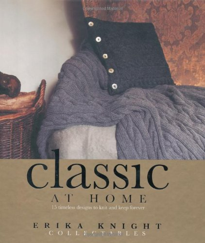 Erika Knight Collectables: Classic at Home: 15 Timeless Designs to Knit and Keep Forever por Erika Knight
