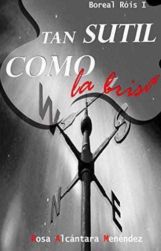 Descargar Libro Tan sutil como la brisa (Boreal Róis nº 1) de Rosa Alcántara Menéndez