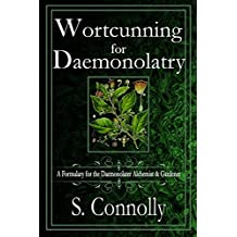 Wortcunning for Daemonolatry: A Formulary for the Daemonolater Alchemist and Gardener (English Edition)