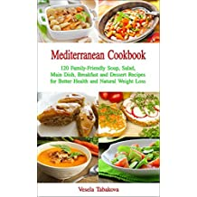 Mediterranean Cookbook: 120 Family-Friendly Soup, Salad, Main Dish, Breakfast and Dessert Recipes for Better Health and Natural Weight Loss: Fuss-free ... Are Easy On The Budget (English Edition)