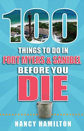 100 Things to Do in Fort Myers and Sanibel Before You Die (English Edition)