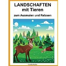 LANDSCHAFTEN MIT TIEREN - zum Ausmalen und Relaxen: Malbuch für Erwachsene