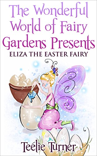 The Wonderful World of Fairy Gardens Presents: Eliza The Easter Fairy