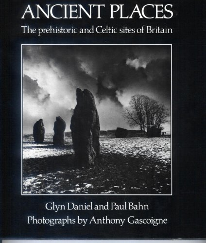 Ancient Places: Prehistoric and Celtic Sites of Britain by Glyn Daniel (1987-06-08)