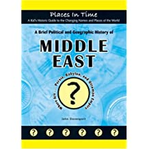 A Brief Political and Geographic History of the Middle East: Where Are Persia, Babylon, and the Ottoman Empire? (Places in Time/A Kid's Historic Guide to the Changing Names & Places of the World)