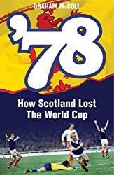 78: How Scotland Lost the World Cup: How a Nation Lost the World Cup