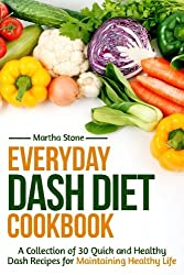 Everyday Dash Diet Cookbook: A Collection of 30 Quick and Healthy Dash Recipes for Maintaining Healthy Life (Dash Diet Recipes) by Martha Stone (2014-11-21)
