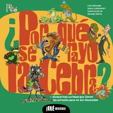 por que se rayo la cebra?/Why Do Zebras Wear a Prison Uniform?: Y otras Armas Curiosas Que Tienen Los Animales Para No Ser Devorados/And other not be devoured (Que Bestias!/What Beasts!) por Carla F. Baredes