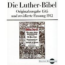 Die Luther-Bibel. Originalfassung 1545 und revidierte Fassung 1912 (Digitale Bibliothek 29)