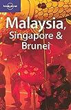 Malaysia, Singapore & Brunei (LONELY PLANET MALAYSIA, SINGAPORE AND BRUNEI) - Simon Richmond, Marie Cambon, Damian Harper, Richard Watkins