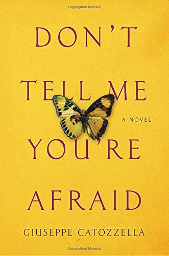Don't Tell Me You're Afraid: A Novel by Giuseppe Catozzella (2016-08-02)