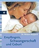 Empfängnis, Schwangerschaft und Geburt - Miriam Stoppard