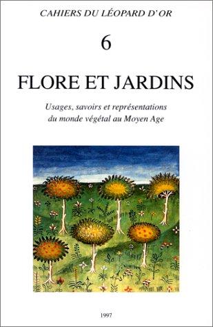 Flore et jardins : Usages, savoirs et représentations du monde végétal au Moyen Age