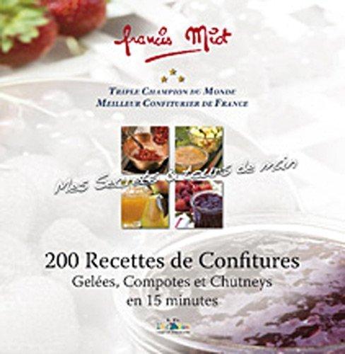 200 recettes de confitures : Gelées, Compotes et Chutneys en 15 minutes de Francis Miot (26 novembre 2010) Relié