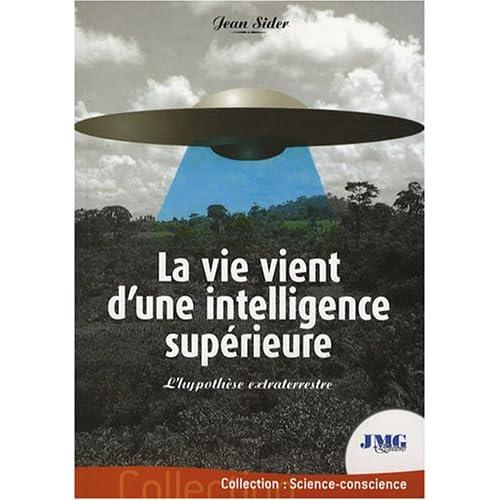 La vie vient d'une intelligence supérieure : L'hypothèse extraterrestre